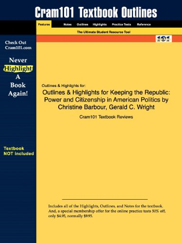 Outlines & Highlights for Keeping the Republic: Power and Citizenship in American Politics by Christine Barbour, Gerald