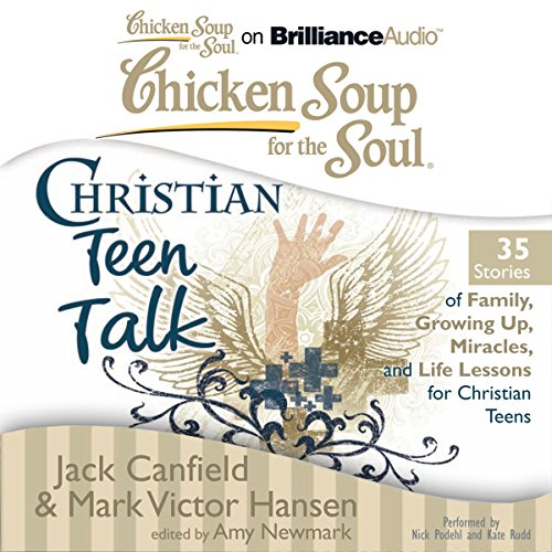 Chicken Soup for the Soul: Christian Teen Talk - 35 Stories of Family, Growing Up, Miracles, and Life Lessons for Christian Teens audiobook cover art