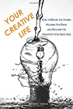 Your Creative Life: How to Break the Chains Holding You Back and Reclaim the Creativity You Once Had
