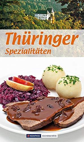 Thüringer Spezialitäten: Die beliebtesten Rezepte aus Thüringen (KOMPASS-Kochbücher, Band 1713)