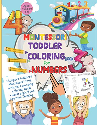 Montessori Toddler Coloring Book For Numbers: Support Toddlers Montessori Toys With This Amazing Coloring Book.: Boost Logical And Creative Thinking Ages Toddlers 1-5