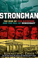 Strongman: The Rise of Five Dictators and the Fall of Democracy