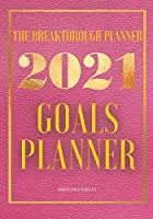 The Breakthrough Planner - 2021 Goals Planner Pink: Weekly & Monthly life planner and organizer to Hit Your Goals, Increase Productivity, Fulfillment and Generate Incredible results - Dated 2021 (The Breakthrough Planner Dated 2021)