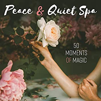 Peace & Quiet Spa - 50 Moments of Magic, Smooth Sensations, Body & Mind Wellness, Pure Harmony, Divine Delights