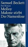 Drei Romane: Molloy. Malone stirbt. Der Namenlose