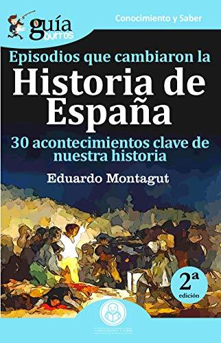 GuíaBurros Episodios que cambiaron la historia de España: 30 ...