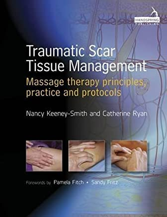 Traumatic Scar Tissue Management: Massage Therapy Principles, Practice and Protocols by Nancy Keeney Smith Catherine Ryan(2016-04-05)