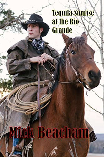 Tequila Sunrise at the Rio Grande (A Burt and Shade Novel Book 1) by [Mick Beacham]