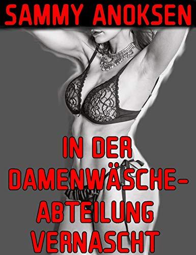 In der Damenwäsche-Abteilung vernascht