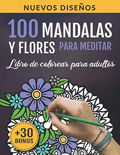 100 Mandalas y Flores para Meditar: Libro De Colorear Para Adultos: 100 Hermosos Diseños para la Relajación y la Meditación | Cuaderno de Actividades Antiestrés para Adultos | Arte-terapia
