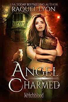 Angel Charmed (Fosswell Chronicles) (Witchblood Book 1) by [Raquel Lyon]