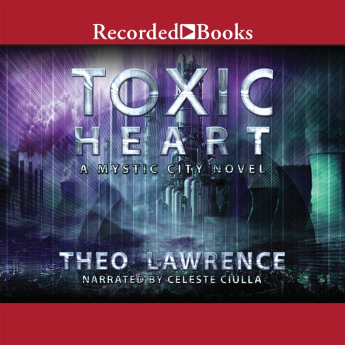 Toxic Heart     Mystic City, Book 2              By:                                                                                                                                 Theo Lawrence                               Narrated by:                                                                                                                                 Celeste Ciulla                      Length: 10 hrs and 14 mins     12 ratings     Overall 3.8