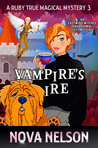 Vampire's Ire: An Eastwind Witches Paranormal Cozy Mystery (A Ruby True Magical Mystery Book 3) by [Nova Nelson]