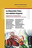 Educación física con adultos mayores,La: Experiencias en Latinoamérica: 23 (Educación Física y deporte en la escuela)