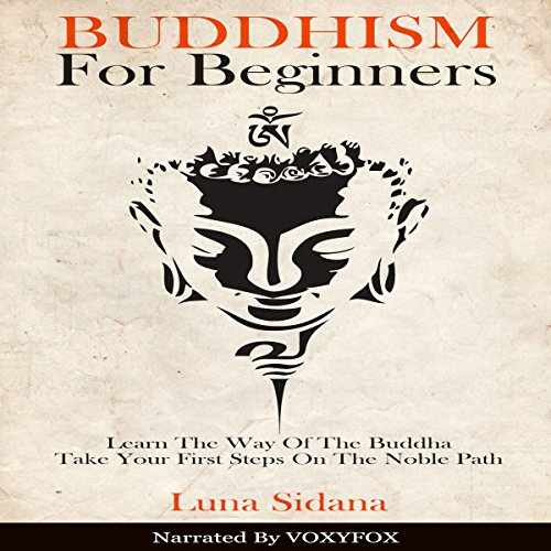 Buddhism for Beginners: Learn the Way of the Buddha & Take Your First Steps on the Noble Path audiobook cover art