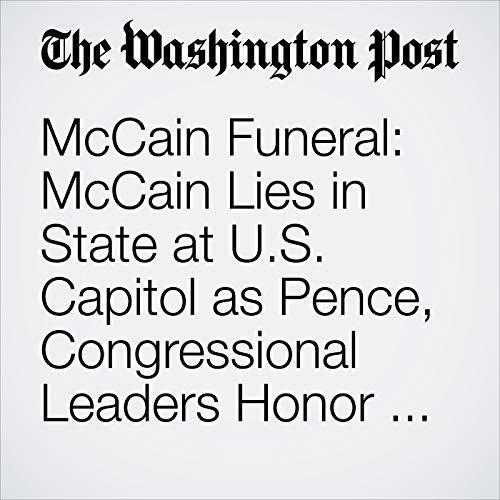 McCain Funeral: McCain Lies in State at U.S. Capitol as Pence, Congressional Leaders Honor Late Senator copertina