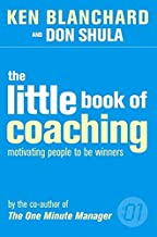 The Little Book of Coaching : Motivating People to Be Winners (One Minute Manager)