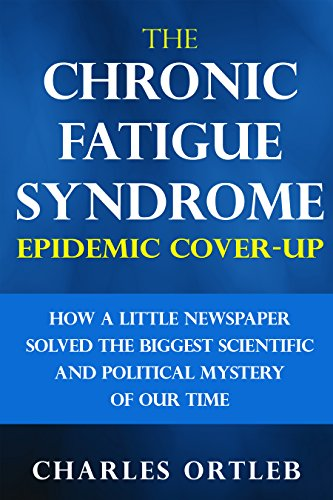 The Chronic Fatigue Syndrome Epidemic Cover-up: How a Little Newspaper Solved the Biggest Scientific and Political Mystery of Our Time (English Edition) 🔥