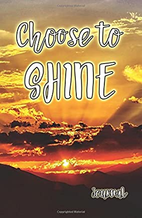 Choose to Shine Journal: 5.5 x 8.5 Sunset 158 Page Lined Journal/Notebook/Diary (Vol. 1)