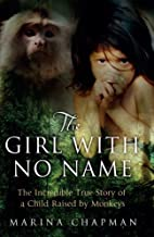 The Girl with No Name: The Incredible True Story of a Child Raised by Monkeys by Marina Chapman (2013-11-07)
