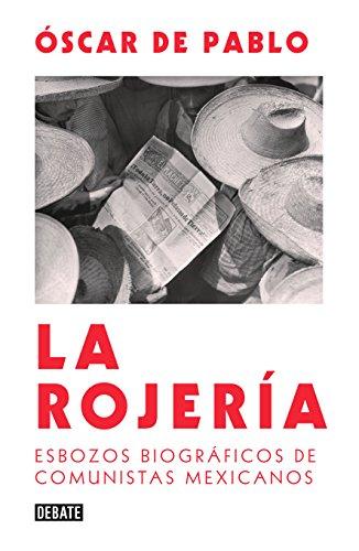 La rojería: Esbozos biográficos de comunistas mexicanos