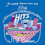 J-WAVE TOKIO HOT 100 30th ANNIVERSARY HITS -J-POP EDITION