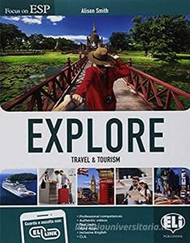 Explore. Travel & tourism. Per gli Ist. tecnici settore economico e turismo. Con Contenuto digitale per accesso on line. Con Contenuto digitale per download [Lingua inglese]
