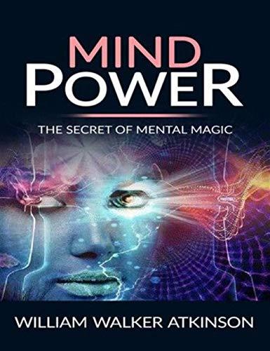 Mind Power: The Secret of Mental Magic (English Edition)