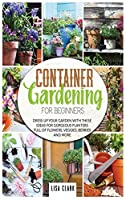 Container gardening for beginners: Dress up your garden with these ideas for gorgeous planters full of flowers, veggies, berries and more