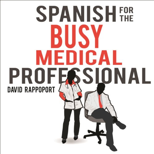 Spanish for the Busy Medical Professional                   By:                                                                                                                                 David Rappoport                               Narrated by:                                                                                                                                 Hadassah Davids                      Length: 6 hrs and 4 mins     211 ratings     Overall 4.5