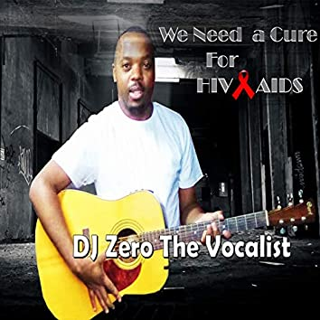 We Need a Cure for Hiv / Aids