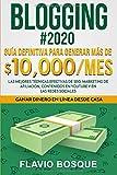 BLOGGING #2020: Guía Definitiva para generar más de $10.000/mes - Las mejores técnicas efectivas de SEO, Marketing de Afiliación, contenidos en YouTube y en las Redes Sociales (Spanish Edition)