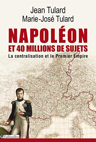 Napoléon et 40 millions de sujets: La centralisation et le premier empire (HISTOIRE)