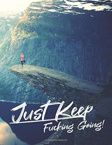 Just Keep Fucking Going! for WOMEN: One Year Fitness & Nutrition Journal, Fitness, Workout, Notebook Gift, Food planner & Fitness Journal, motivation ... woman exercises in the mountains cover