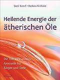 Heilende Energie der ätherischen Öle: Die 100 wirksamsten...