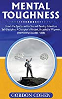 Mental Toughness: Unlock the Spartan within You and Develop Relentless Self-Discipline, A Champion's Mindset, Unbeatable Willpower, and Powerful Success Habits