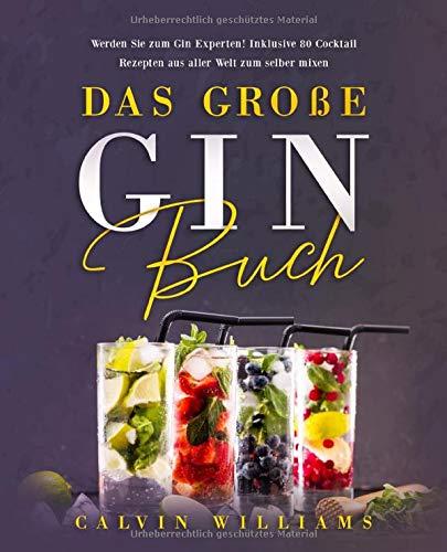 Das große Gin Buch: Werden Sie zum Gin Experten!: Inklusive 80 Cocktail Rezepten aus aller Welt zum selber mixen