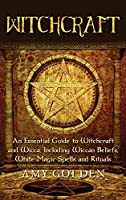Witchcraft: An Essential Guide to Witchcraft and Wicca, Including Wiccan Beliefs, White Magic Spells and Rituals