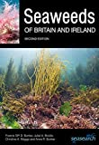Seaweeds of Britain and Ireland - Second Edition (Wild Nature Press) - Francis Bunker