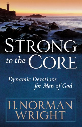 Download Strong to the Core: Dynamic Devotions for Men of God 0736924507