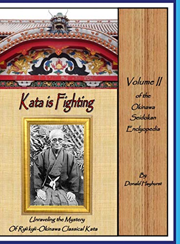 Kata is Fighting: Unraveling the Mystery of Ryukyu-Okinawa Classical Kata