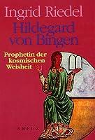 Hildegard von Bingen. Prophetin der kosmischen Weisheit