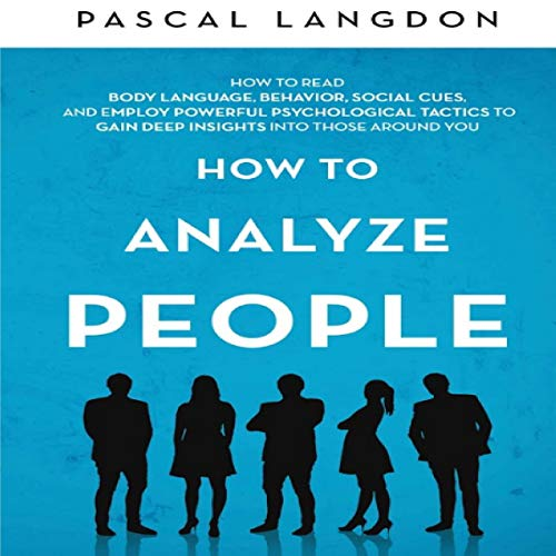How to Analyze People: How to Read Body Language, Behavior, Social Cues, and Employ Powerful Psychological Tactics to Gain Deep Insights into Those around You audiobook cover art
