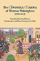 The Chronica Maiora of Thomas Walsingham 1376-1422