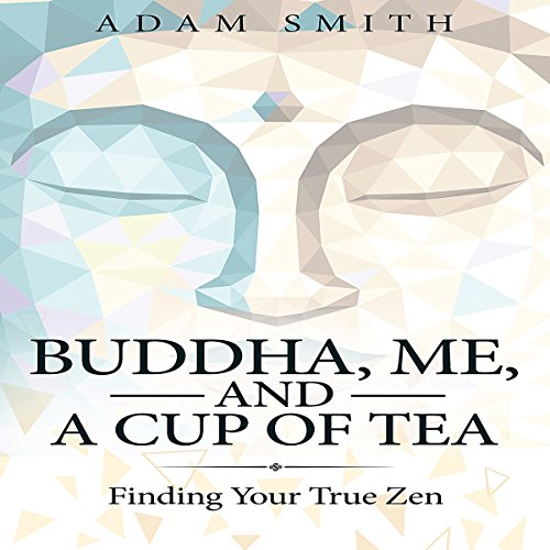 Buddha, Me, and a Cup of Tea: Finding Your True Zen                   By:                                                                                                                                 Adam Smith                               Narrated by:                                                                                                                                 Michael Goldsmith                      Length: 1 hr and 4 mins     Not rated yet     Overall 0.0