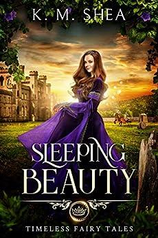 Sleeping Beauty (Timeless Fairy Tales Book 8) by [K. M. Shea]