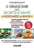 Le grand livre des secrets de santé d'Hildegarde de Bingen - Allergies, problèmes digestifs, stress, insomnies... Découvrez les tisanes et élixirs d'autrefois pour guérir les maux d'aujourd'hui.