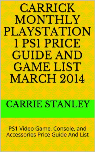 Carrick Monthly Playstation 1 PS1 Price Guide And Game List March 2014: PS1 Video Game, Console, and Accessories Price Guide And List (English Edition)
