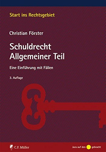 Schuldrecht Allgemeiner Teil: Eine Einführung mit Fällen (Start ins Rechtsgebiet) by Christian Förster (2015-04-09)