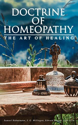Doctrine of Homeopathy – The Art of Healing: Organon of Medicine, Of the Homoeopathic Doctrines, Homoeopathy as a Science… by [Samuel Hahnemann, J. G. Millingen, Edward Bayard, John Ellis, William Boericke]